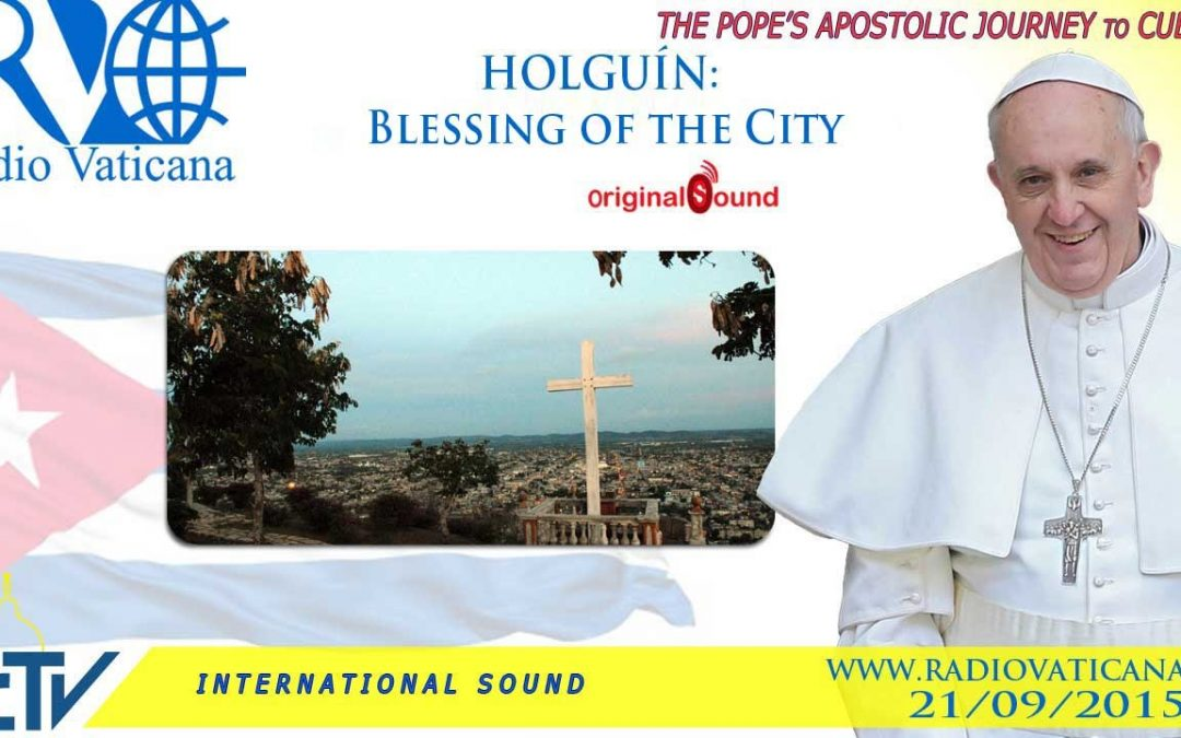 Watch: Pope Francis blesses the city of Holguin